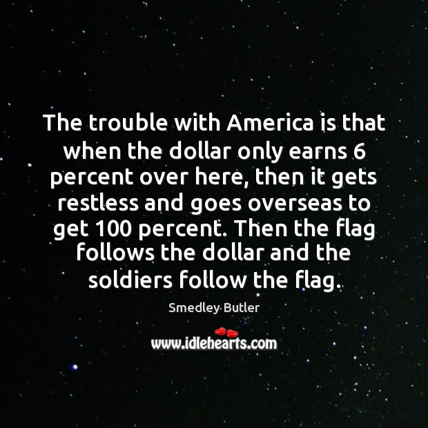 Image, The trouble with America is that when the dollar only earns 6 percent