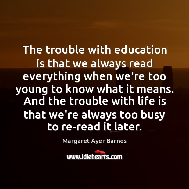 The trouble with education is that we always read everything when we're Image
