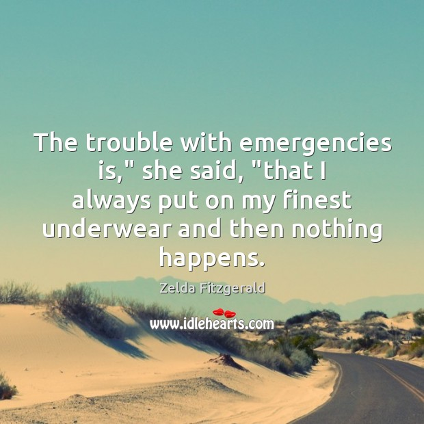 "Image, The trouble with emergencies is,"" she said, ""that I always put on"