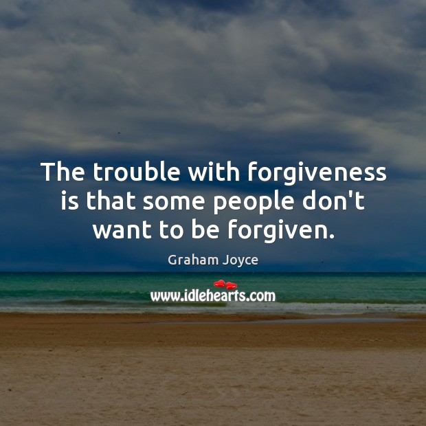 Image, The trouble with forgiveness is that some people don't want to be forgiven.