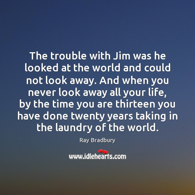 The trouble with Jim was he looked at the world and could Image