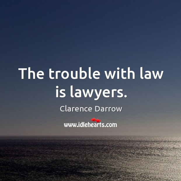 The trouble with law is lawyers. Image