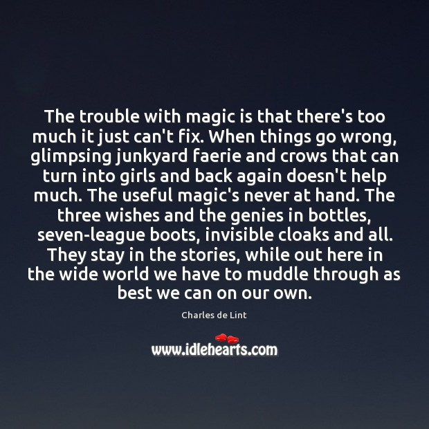 The trouble with magic is that there's too much it just can't Charles de Lint Picture Quote