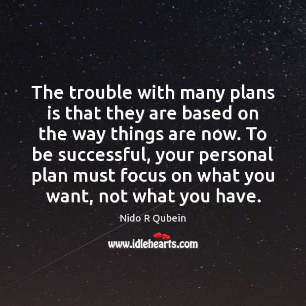 The trouble with many plans is that they are based on the Image