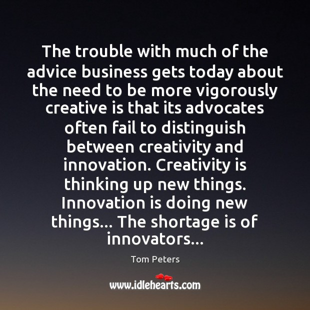 The trouble with much of the advice business gets today about the Innovation Quotes Image