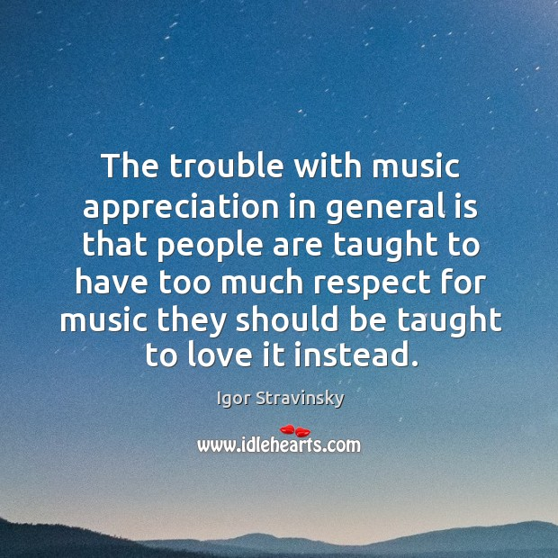 The trouble with music appreciation in general is that people Image