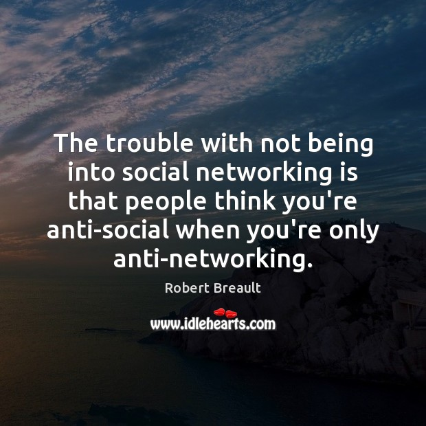 Image, The trouble with not being into social networking is that people think