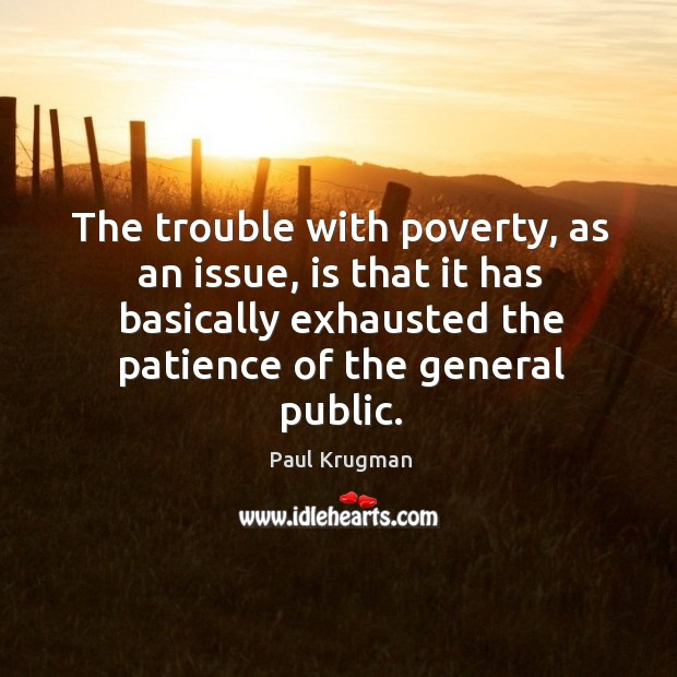 Image, The trouble with poverty, as an issue, is that it has basically