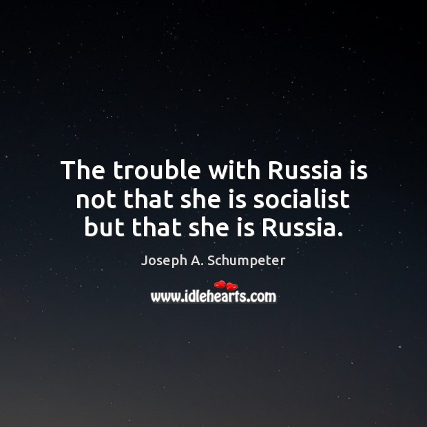 Image, The trouble with Russia is not that she is socialist but that she is Russia.