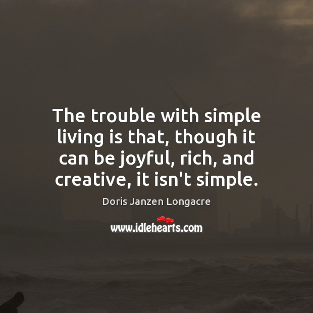 The trouble with simple living is that, though it can be joyful, Image
