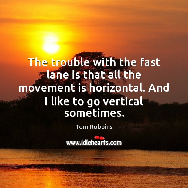 The trouble with the fast lane is that all the movement is Image