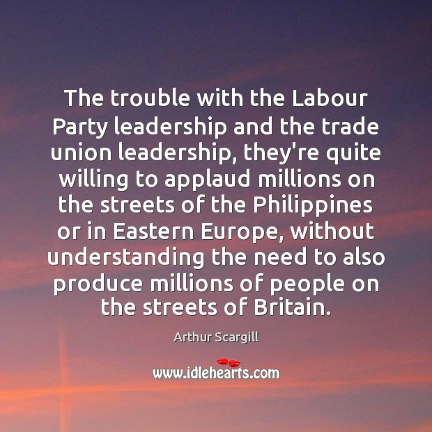 The trouble with the Labour Party leadership and the trade union leadership, Image