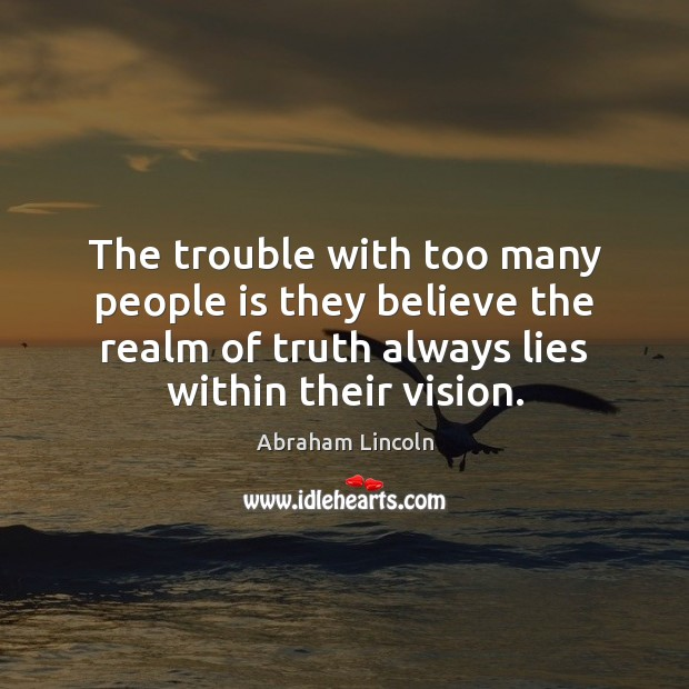 The trouble with too many people is they believe the realm of Image