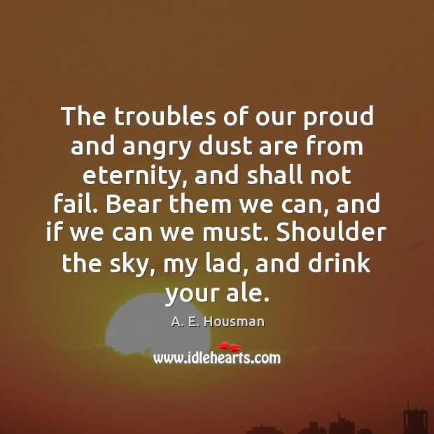 Image, The troubles of our proud and angry dust are from eternity, and