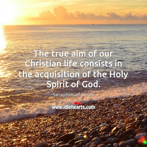 Image, The true aim of our Christian life consists in the acquisition of the Holy Spirit of God.