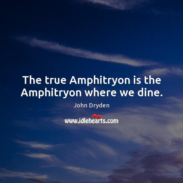 The true Amphitryon is the Amphitryon where we dine. Image