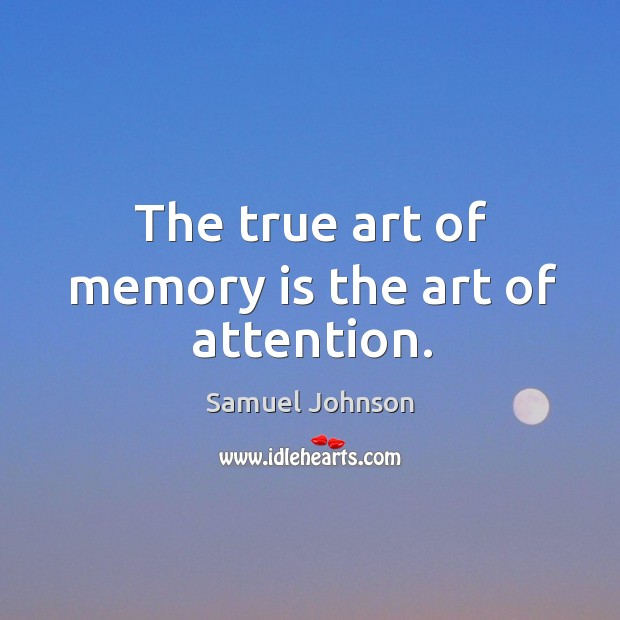 Image, The true art of memory is the art of attention.