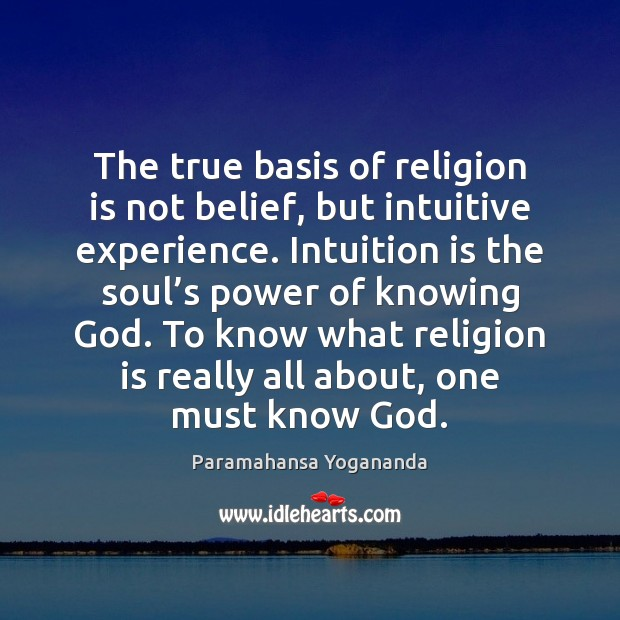 Image, The true basis of religion is not belief, but intuitive experience. Intuition