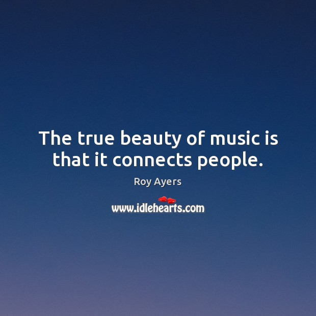 Image, The true beauty of music is that it connects people.