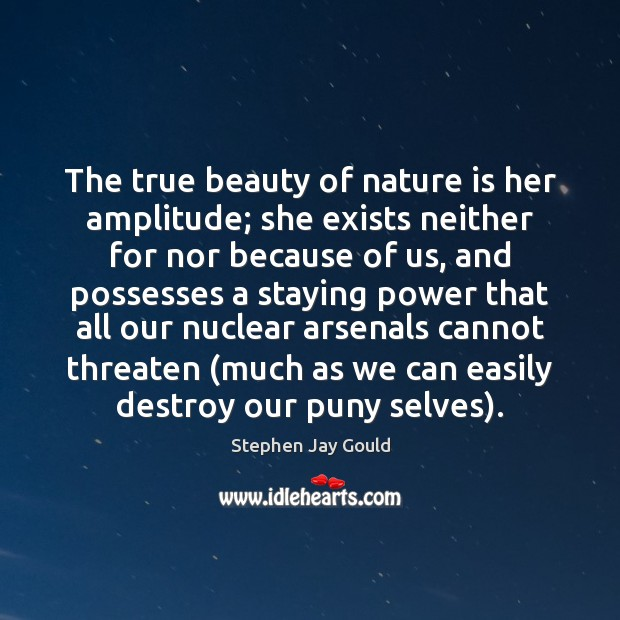The true beauty of nature is her amplitude; she exists neither for Image