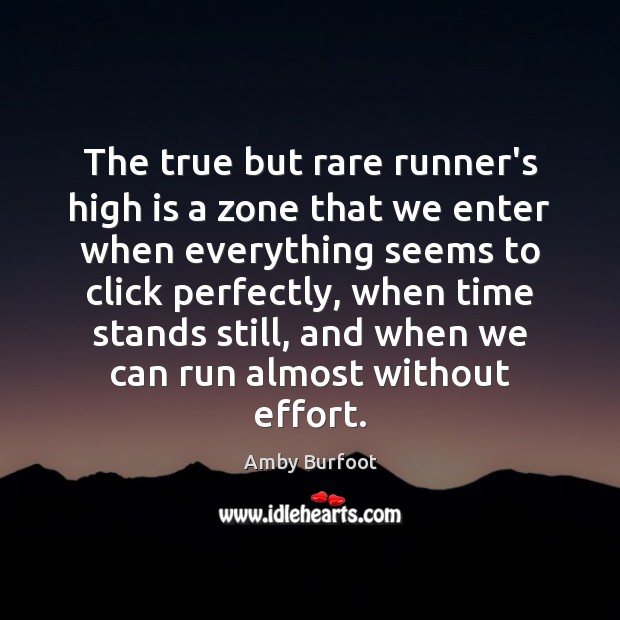 The true but rare runner's high is a zone that we enter Effort Quotes Image