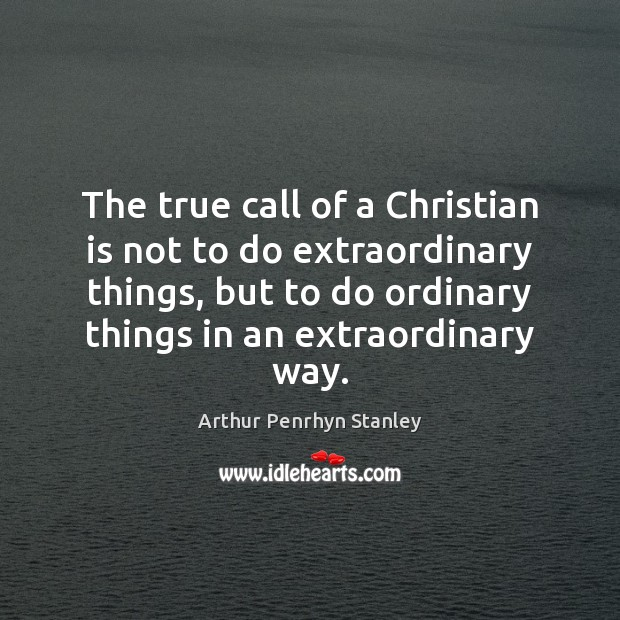 Image, The true call of a Christian is not to do extraordinary things,