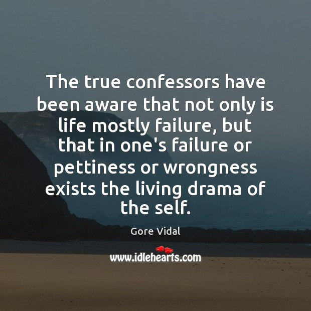 The true confessors have been aware that not only is life mostly Failure Quotes Image