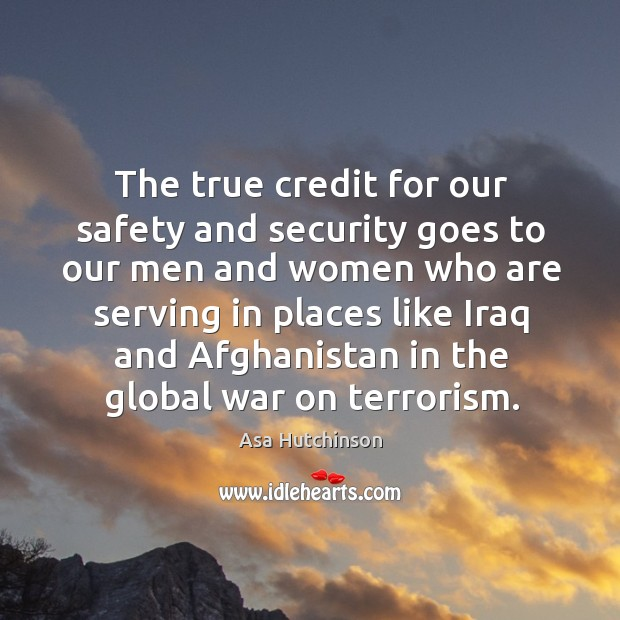 Image, The true credit for our safety and security goes to our men and women who are serving in