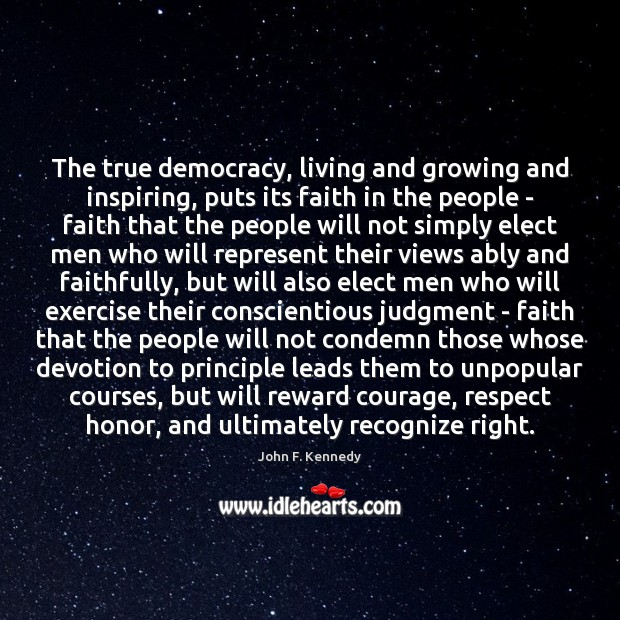 The true democracy, living and growing and inspiring, puts its faith in Image