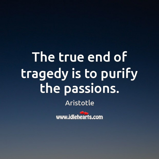 Image, The true end of tragedy is to purify the passions.