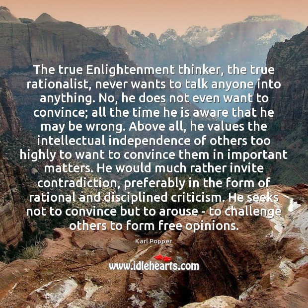 The true Enlightenment thinker, the true rationalist, never wants to talk anyone Karl Popper Picture Quote