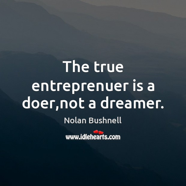The true entreprenuer is a doer,not a dreamer. Nolan Bushnell Picture Quote