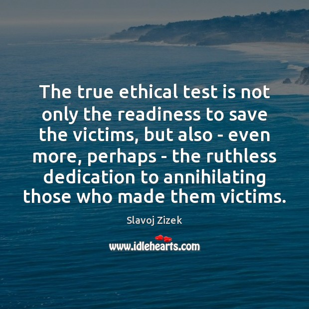 The true ethical test is not only the readiness to save the Image