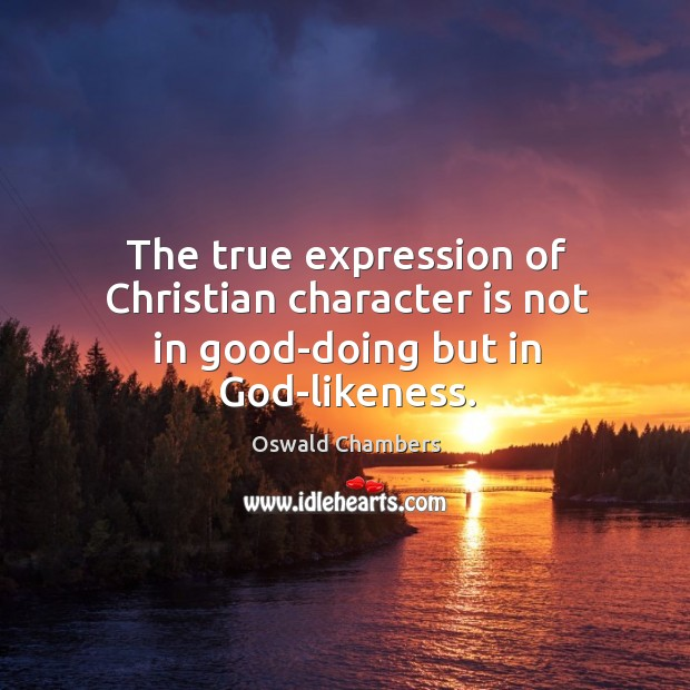 Image, The true expression of Christian character is not in good-doing but in God-likeness.
