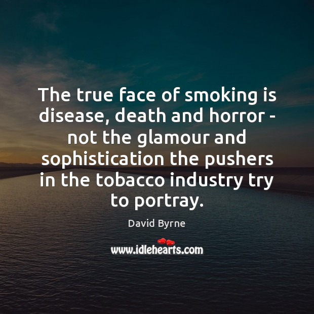 The true face of smoking is disease, death and horror – not Smoking Quotes Image
