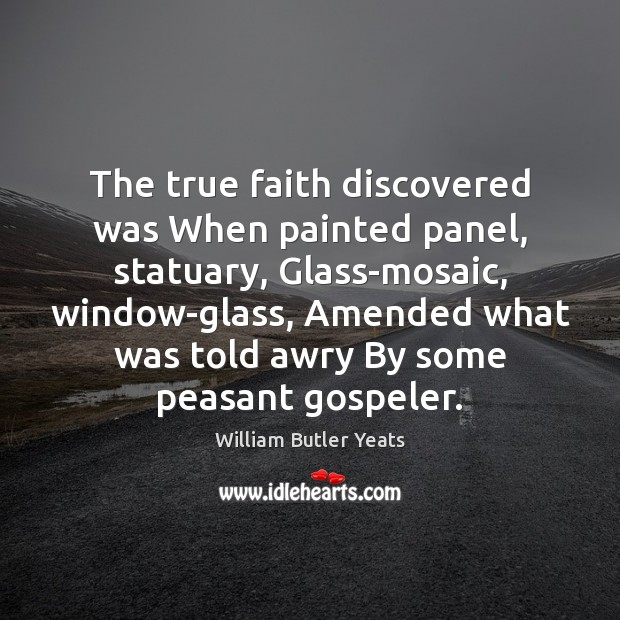 The true faith discovered was When painted panel, statuary, Glass-mosaic, window-glass, Amended Image
