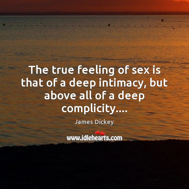 The true feeling of sex is that of a deep intimacy, but above all of a deep complicity…. Image