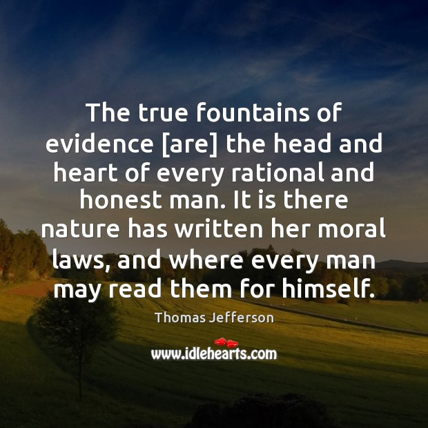 The true fountains of evidence [are] the head and heart of every Thomas Jefferson Picture Quote
