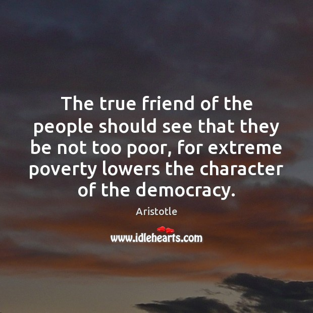 The true friend of the people should see that they be not Image