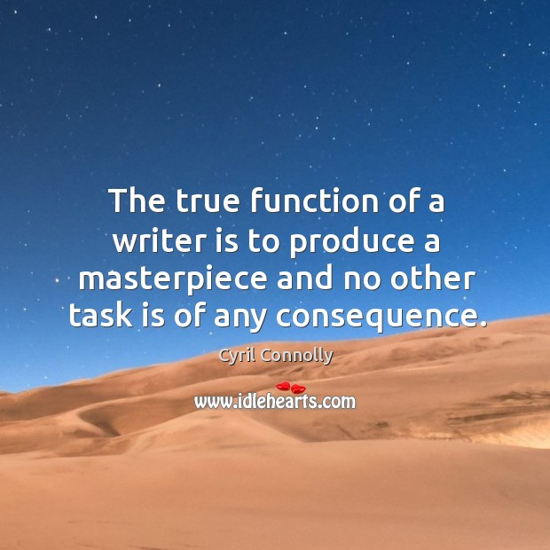 The true function of a writer is to produce a masterpiece and no other task is of any consequence. Image