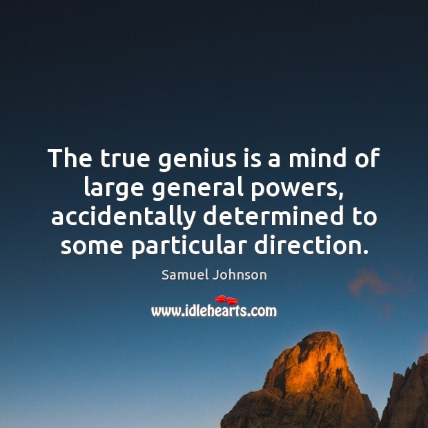 Image, The true genius is a mind of large general powers, accidentally determined