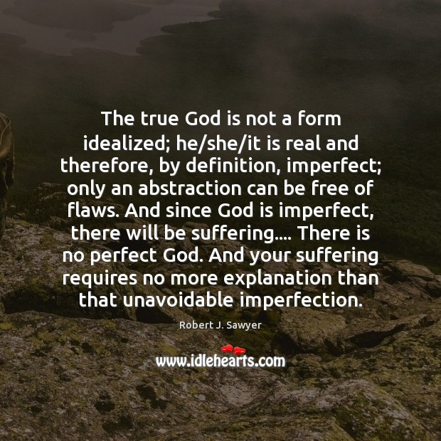 The true God is not a form idealized; he/she/it is Imperfection Quotes Image