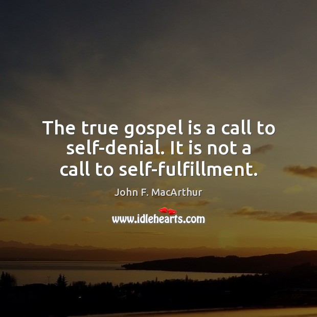 Image, The true gospel is a call to self-denial. It is not a call to self-fulfillment.