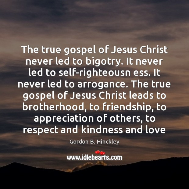 Image, The true gospel of Jesus Christ never led to bigotry. It never