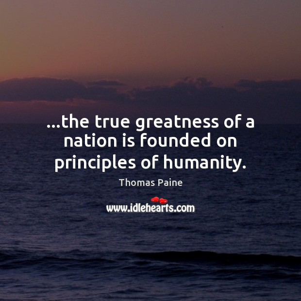 Image, …the true greatness of a nation is founded on principles of humanity.
