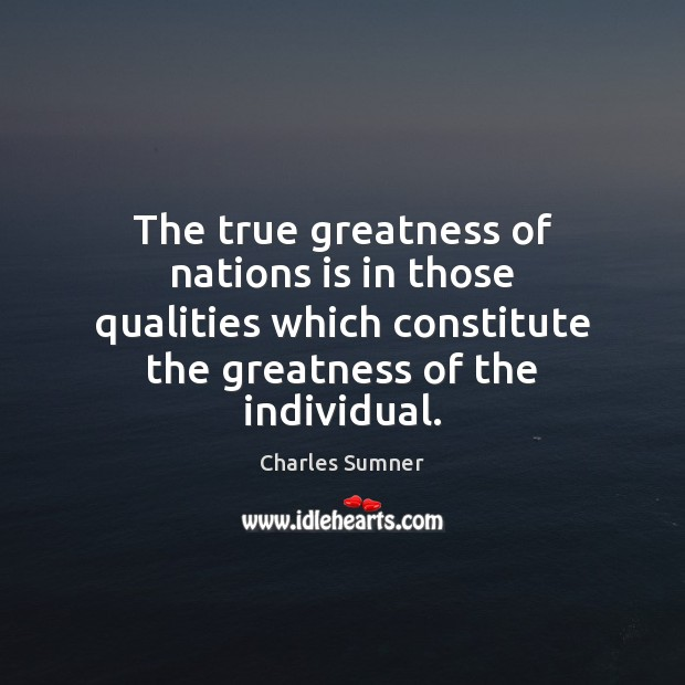 The true greatness of nations is in those qualities which constitute the Image