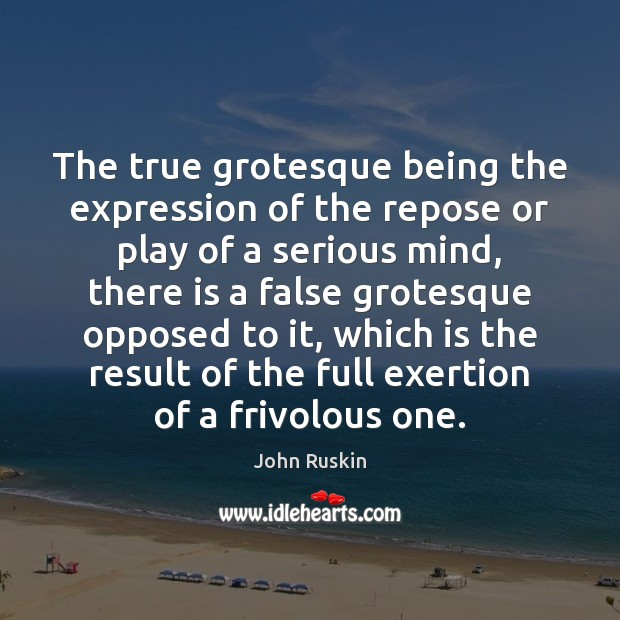 Image, The true grotesque being the expression of the repose or play of