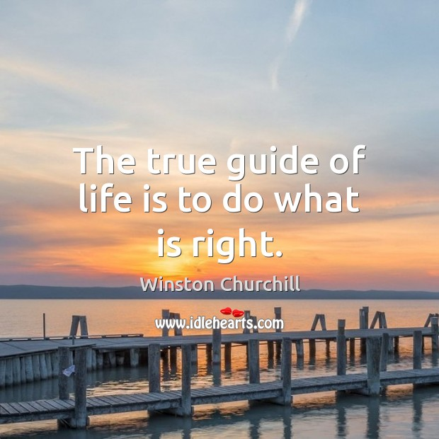 The true guide of life is to do what is right. Image