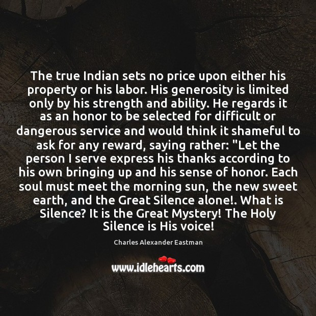 The true Indian sets no price upon either his property or his Silence Quotes Image