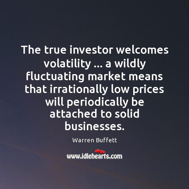 Image, The true investor welcomes volatility … a wildly fluctuating market means that irrationally
